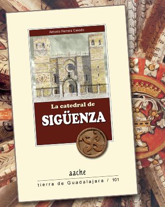 La catedral de Sigüenza. Una guía para visitarla y conocerla.