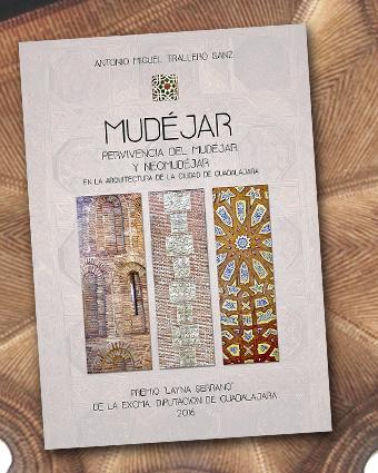 Mudejar,pervivencia del mudejar y neomudejar en la arquitectura de la ciudad de Guadalajara y Villaflores por Trallero
